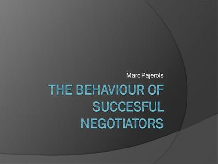 Marc Pajerols. Background  Publications about negotiations behaviour fall into 3 classes: Anecdotal ○ based on real life (knowledge) ○ frequently describe.