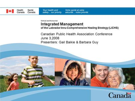 Vertical and Horizontal Integrated Management of the Labrador Innu Comprehensive Healing Strategy (LICHS) Canadian Public Health Association Conference.