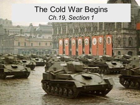 The Cold War Begins Ch.19, Section 1. Setting the Scene… Setting the Scene Allied Cooperation was Temporary Stalin is hostile to capitalism and the U.S.