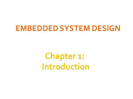 1 Chapter 1: Introduction.  Embedded systems overview  What are they?  Design challenge – optimizing design metrics  Technologies  Processor technologies.