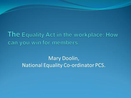 Mary Doolin, National Equality Co-ordinator PCS..