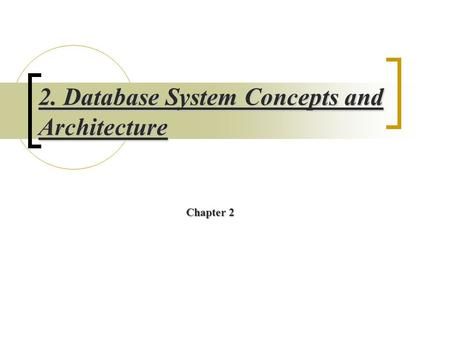 2. Database System Concepts and Architecture Chapter 2.