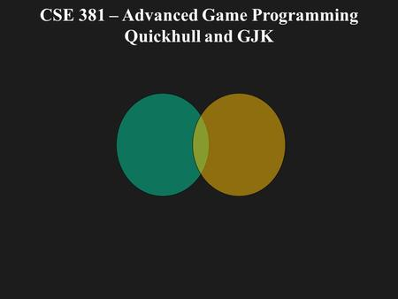 CSE 381 – Advanced Game Programming Quickhull and GJK.