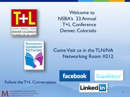 Welcome to NSBA's 23 Annual T+L Conference Denver, Colorado Come Visit us in the TLN/NA Networking Room #212 Follow the T+L Conversation 1.