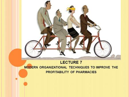 LECTURE 7 MODERN ORGANIZATIONAL TECHNIQUES TO IMPROVE THE PROFITABILITY OF PHARMACIES.