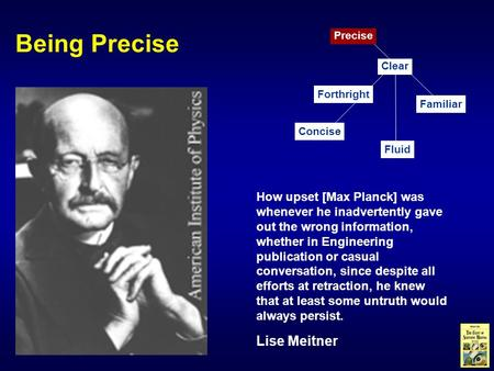 Being Precise How upset [Max Planck] was whenever he inadvertently gave out the wrong information, whether in Engineering publication or casual conversation,