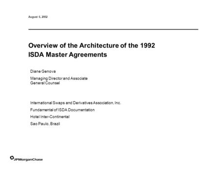 Diane Genova Managing Director and Associate General Counsel August 6, 2002 Overview of the Architecture of the 1992 ISDA Master Agreements International.