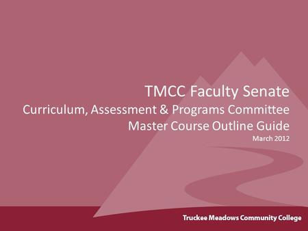 TMCC Faculty Senate Curriculum, Assessment & Programs Committee Master Course Outline Guide March 2012.