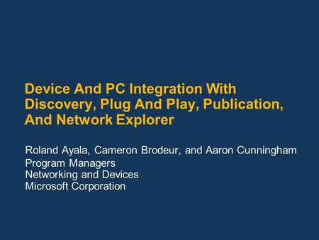 Device And PC Integration With Discovery, Plug And Play, Publication, And Network Explorer Roland Ayala, Cameron Brodeur, and Aaron Cunningham Program.