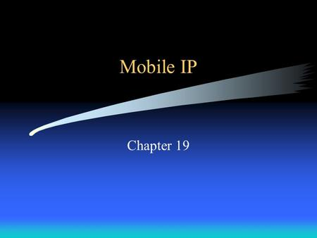 Mobile IP Chapter 19. Introduction Mobile IP is designed to allow portable computers to move from one network to another Associated with wireless technologies.