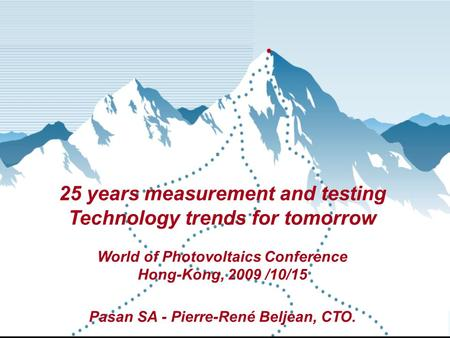 PASAN SA, a 3S Industries company www.pasan.ch Page 1 25 years measurement and testing Technology trends for tomorrow World of Photovoltaics Conference.