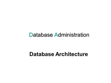 Database Administration Database Architecture. 2 Outlines Centralized Architectures Client-Server Architectures Parallel Systems Distributed Systems Network.