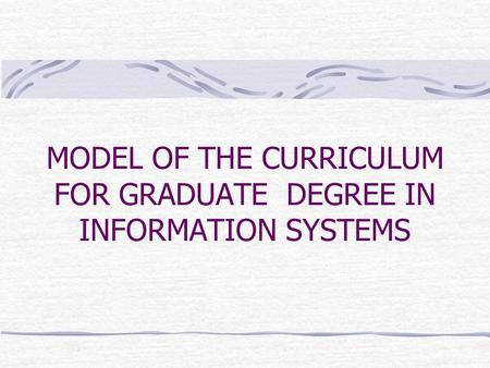 MODEL OF THE CURRICULUM FOR GRADUATE DEGREE IN INFORMATION SYSTEMS.