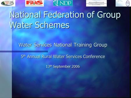 National Federation of Group Water Schemes Water Services National Training Group 5 th Annual Rural Water Services Conference 13 th September 2006.