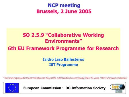 "European Commission DG Information Society NCP meeting Brussels, 2 June 2005 SO 2.5.9 ""Collaborative Working Environments"" 6th EU Framework Programme for."