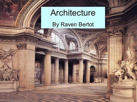 Architecture By Raven Bertot Type of Work, Duties, and Responsibilities Architects create the overall look of buildings and other structures. They make.