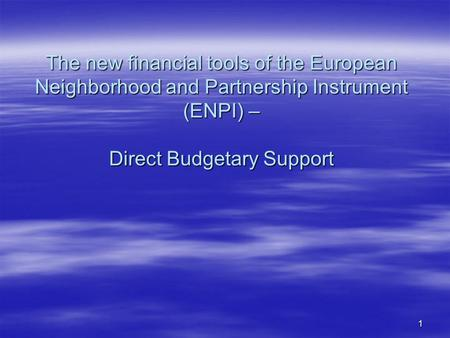 1 The new financial tools of the European Neighborhood and Partnership Instrument (ENPI) – Direct Budgetary Support.