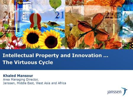 Intellectual Property and Innovation … The Virtuous Cycle Khaled Mansour Area Managing Director, Janssen, Middle East, West Asia and Africa.