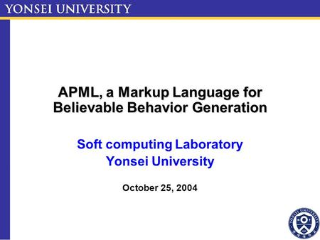 APML, a Markup Language for Believable Behavior Generation Soft computing Laboratory Yonsei University October 25, 2004.