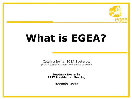 Western Regional Congress 2008, Mozet/BE What is EGEA? Catalina Ionita, EGEA Bucharest (Committee of Activities and Events of EGEA) Neptun – Romania BEST.