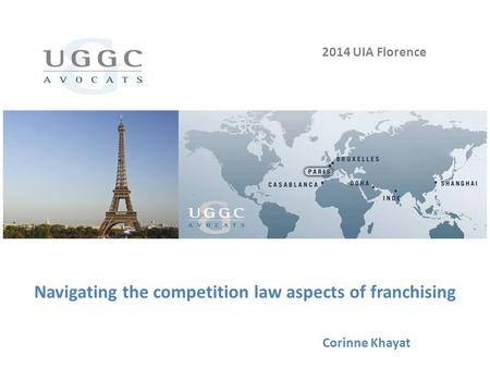 Navigating the competition law aspects of franchising 2014 UIA Florence Corinne Khayat.