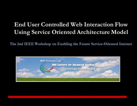 End User Controlled Web Interaction Flow Using Service Oriented Architecture Model The 2nd IEEE Workshop on Enabling the Future Service-Oriented Internet.