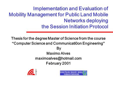 Implementation and Evaluation of Mobility Management for Public Land Mobile Networks deploying the Session Initiation Protocol Thesis for the degree Master.