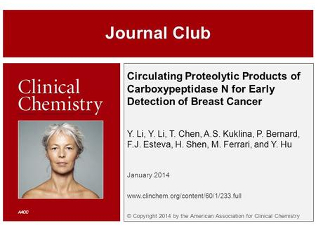 Circulating Proteolytic Products of Carboxypeptidase N for Early Detection of Breast Cancer Y. Li, Y. Li, T. Chen, A.S. Kuklina, P. Bernard, F.J. Esteva,