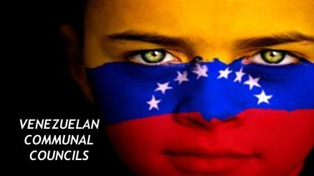 VENEZUELAN COMMUNAL COUNCILS. Presentation Outline ●History ●Structure ●Funding ●Influence ●Criticism ●Questions.