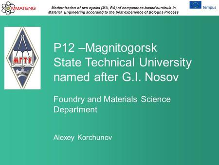 Modernization of two cycles (MA, BA) of competence-based curricula in Material Engineering according to the best experience of Bologna Process P12 –Magnitogorsk.