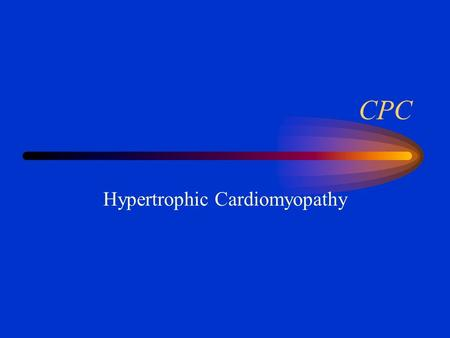 CPC Hypertrophic Cardiomyopathy. FACTS of INTEREST Patient was relatively asymptomatic until follow-up visit at WRAMC. Both his mother and older sibling.