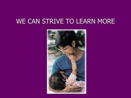 WE CAN STRIVE TO LEARN MORE. Root of Life; Breastfeeding Sierra Moon Campbell.