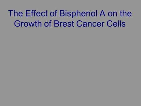 The Effect of Bisphenol A on the Growth of Brest Cancer Cells