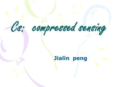 Cs: compressed sensing Jialin peng. Introduction Exact/Stable Recovery Conditions – -norm based recovery –OMP based recovery Some related recovery algorithms.