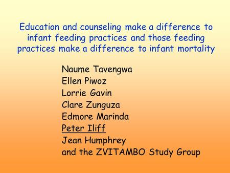 Education and counseling make a difference to infant feeding practices and those feeding practices make a difference to infant mortality Naume Tavengwa.