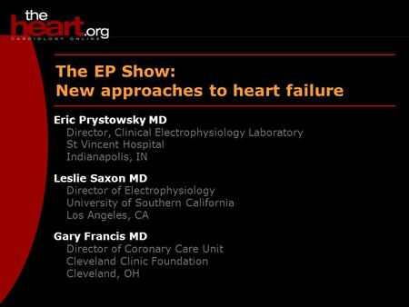 EP Show – March 2003 Heart Failure The EP Show: New approaches to heart failure Eric Prystowsky MD Director, Clinical Electrophysiology Laboratory St Vincent.