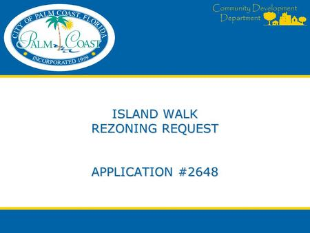 Community Development Department ISLAND WALK REZONING REQUEST APPLICATION #2648.
