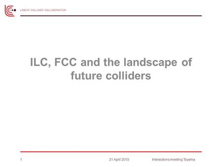 ILC, FCC and the landscape of future colliders 121 April 2015Interactions meeting Toyama.
