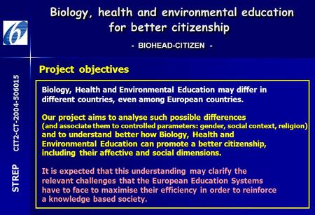 Biology, Health and Environmental Education may differ in different countries, even among European countries. Project objectives Our project aims to analyse.