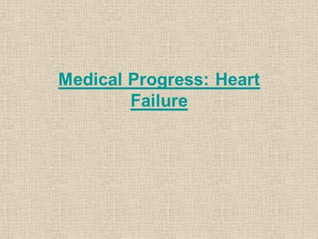 Medical Progress: Heart Failure. Primary Targets of Treatment in Heart Failure. Treatment options for patients with heart failure affect the pathophysiological.