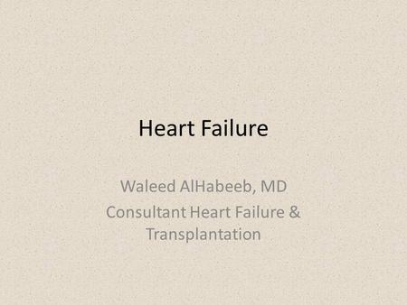 Waleed AlHabeeb, MD Consultant Heart Failure & Transplantation