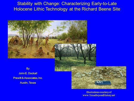 Stability with Change: Characterizing Early-to-Late Holocene Lithic Technology at the Richard Beene Site By John E. Dockall Prewitt & Associates, Inc.