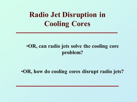 Radio Jet Disruption in Cooling Cores OR, can radio jets solve the cooling core problem? OR, how do cooling cores disrupt radio jets?