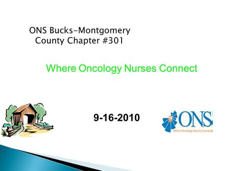 ONS Bucks-Montgomery County Chapter #301 9-16-2010 Where Oncology Nurses Connect.