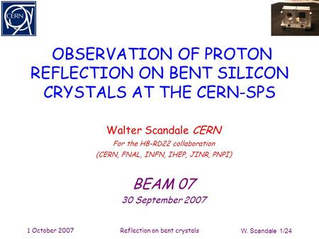 1 October 2007Reflection on bent crystals W. Scandale 1/24 OBSERVATION OF PROTON REFLECTION ON BENT SILICON CRYSTALS AT THE CERN-SPS Walter Scandale CERN.
