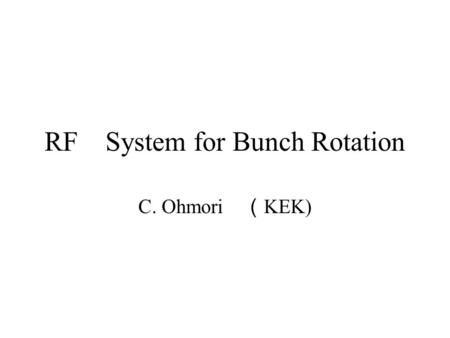RF System for Bunch Rotation C. Ohmori ( KEK). Bunch Rotation in Longitudinal Phase Space Direction of Beam Momentum Injection to FFAG Large  p/p Apply.