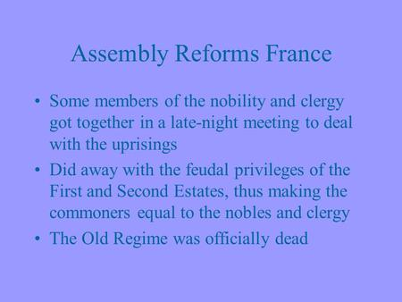 Assembly Reforms France Some members of the nobility and clergy got together in a late-night meeting to deal with the uprisings Did away with the feudal.