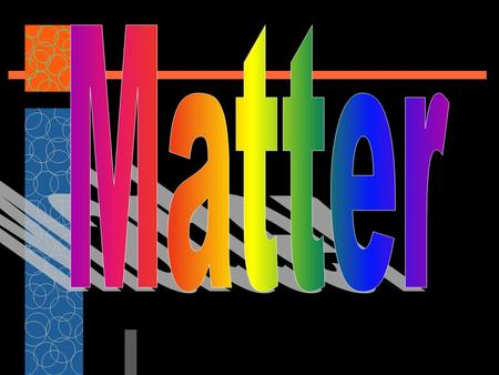 Essential Question  What is Matter? MATTER — anything that has mass and takes up space 1. Matter is made up of tiny particles called atoms. 2. Substances.