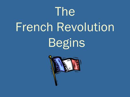 The French Revolution Begins. The Privileged Estates.