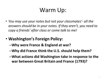 1 Warm Up: You may use your notes but not your classmates'- all the answers should be in your notes. If they aren't, you need to copy a friends' after.
